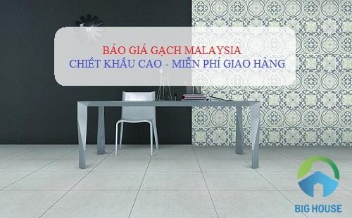 Báo giá gạch Malaysia Cao cấp – CHIẾT KHẤU LỚN – Free giao hàng