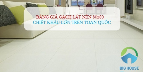 Bảng giá gạch Bạch mã 80×80 lát nền Cao cấp – Chiết khấu KHỦNG 2019