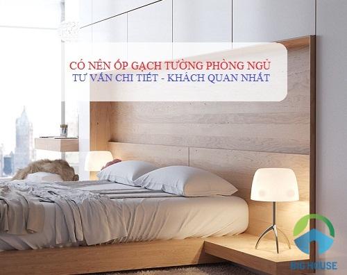 Có nên ốp gạch tường phòng ngủ không? Tư vấn từ Chuyên gia