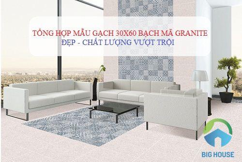Tổng hợp mẫu gạch 30×60 Bạch Mã granite CHẤT LƯỢNG nhất 2020