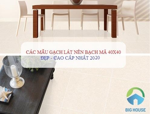 TOP mẫu gạch Bạch Mã 40×40 lát nền ĐẸP – SANG – Giá rẻ