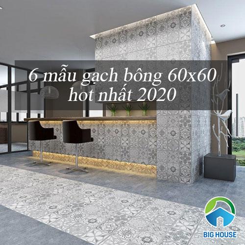 6 mẫu Gạch bông 60×60 Đẹp nhất 2020 tạo nên sự Khác biệt