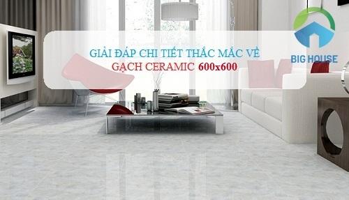 Tư vấn dùng Gạch ceramic 600×600 Hiệu quả cho không gian Hoàn hảo