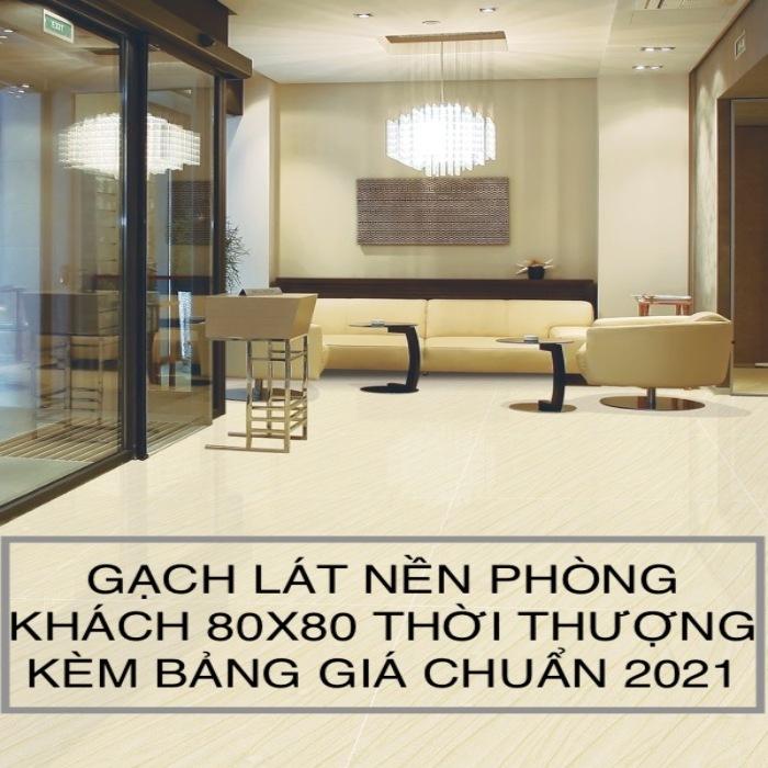 TOP mẫu gạch lát nền phòng khách 80×80 Thời Thượng nhất