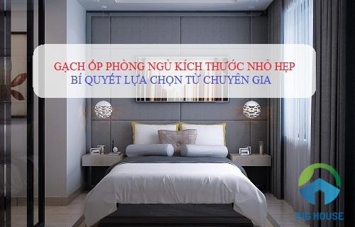 Bỏ túi mẹo chọn Gạch ốp phòng ngủ kích thước hẹp từ các Chuyên gia