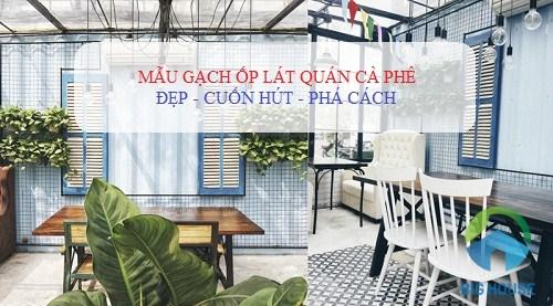 UPDATE mẫu gạch ốp lát quán cà phê Đẹp, Ấn tượng, tạo sự khác biệt