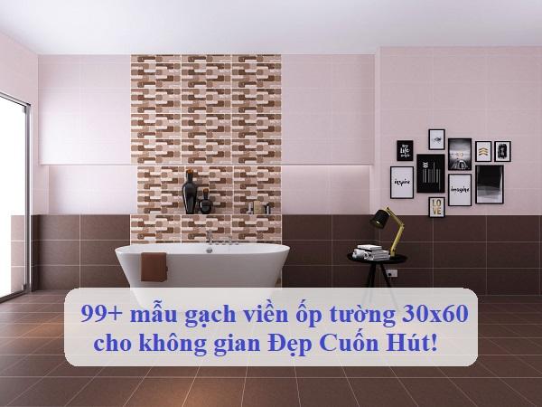15 Mẫu gạch viền ốp tường 30×60 cho không gian Đẹp Mê Ly